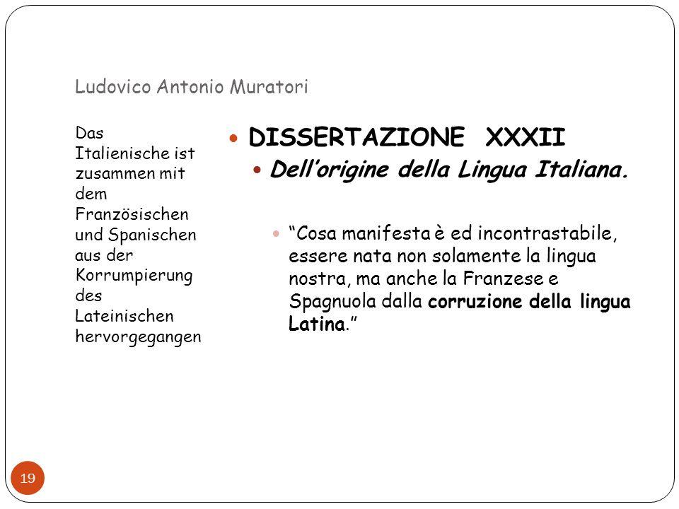 Ludovico Antonio Muratori Das Italienische ist zusammen mit dem Französischen und Spanischen aus der Korrumpierung des Lateinischen hervorgegangen 19