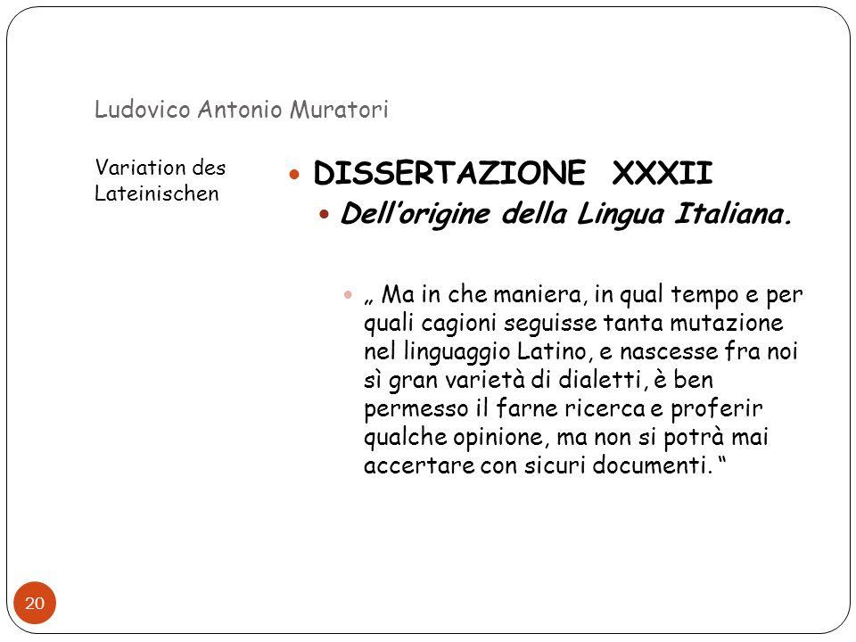 Ludovico Antonio Muratori Variation des Lateinischen 20 DISSERTAZIONE XXXII Dellorigine della Lingua Italiana. Ma in che maniera, in qual tempo e per