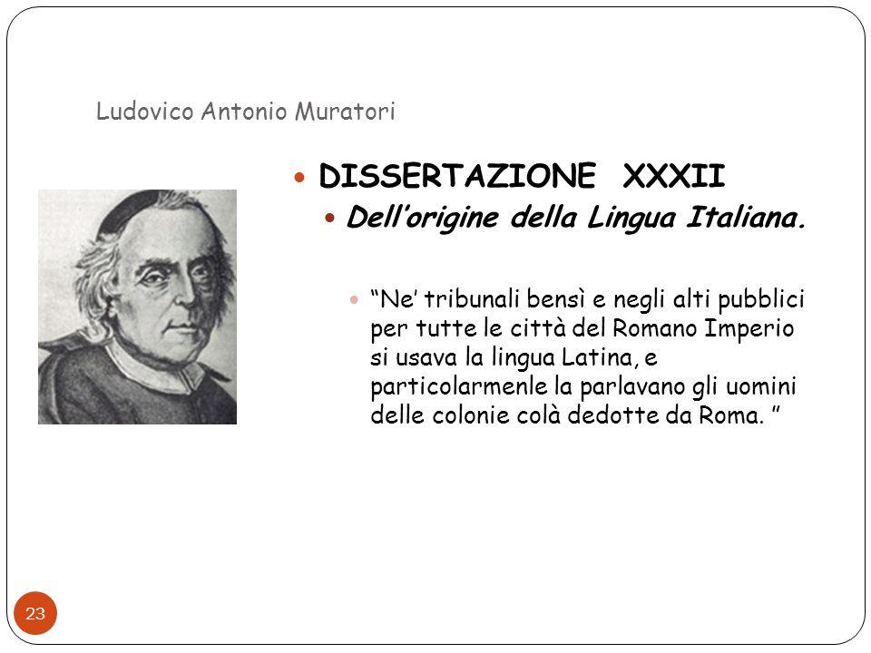 Ludovico Antonio Muratori 23 DISSERTAZIONE XXXII Dellorigine della Lingua Italiana. Ne tribunali bensì e negli alti pubblici per tutte le città del Ro