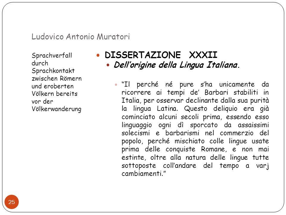 Ludovico Antonio Muratori Sprachverfall durch Sprachkontakt zwischen Römern und eroberten Völkern bereits vor der Völkerwanderung 25 DISSERTAZIONE XXX