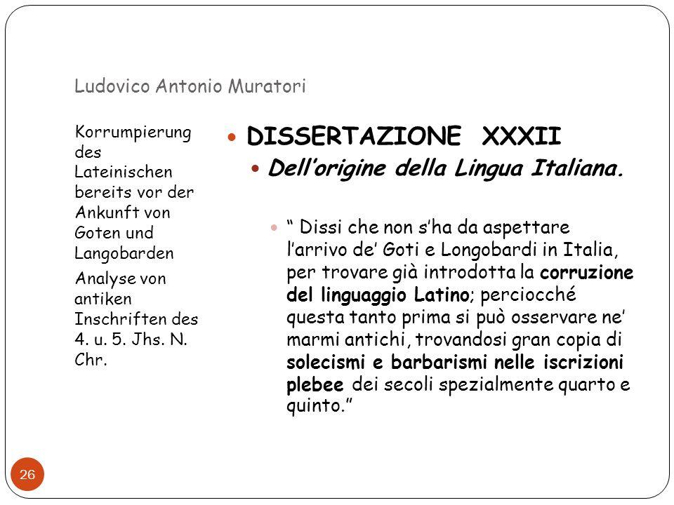 Ludovico Antonio Muratori Korrumpierung des Lateinischen bereits vor der Ankunft von Goten und Langobarden Analyse von antiken Inschriften des 4. u. 5