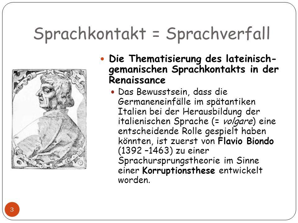 Sprachkontakt = Sprachverfall 3 Die Thematisierung des lateinisch- gemanischen Sprachkontakts in der Renaissance Das Bewusstsein, dass die Germanenein
