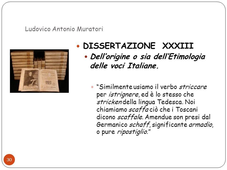 Ludovico Antonio Muratori 30 DISSERTAZIONE XXXIII Dellorigine o sia dellEtimologia delle voci Italiane. Similmente usiamo il verbo striccare per istri