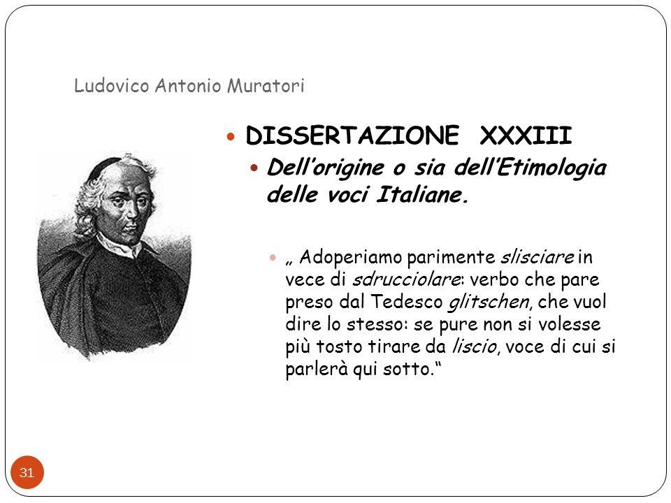 Ludovico Antonio Muratori 31 DISSERTAZIONE XXXIII Dellorigine o sia dellEtimologia delle voci Italiane. Adoperiamo parimente slisciare in vece di sdru