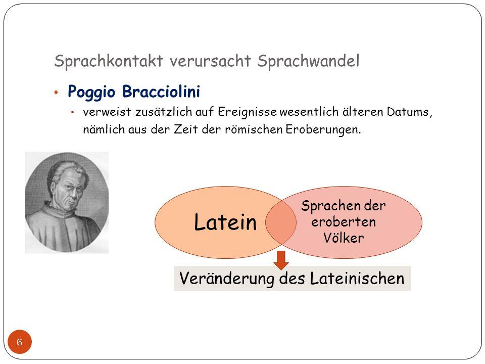 Sprachkontakt verursacht Sprachwandel 6 Poggio Bracciolini verweist zusätzlich auf Ereignisse wesentlich älteren Datums, nämlich aus der Zeit der römi