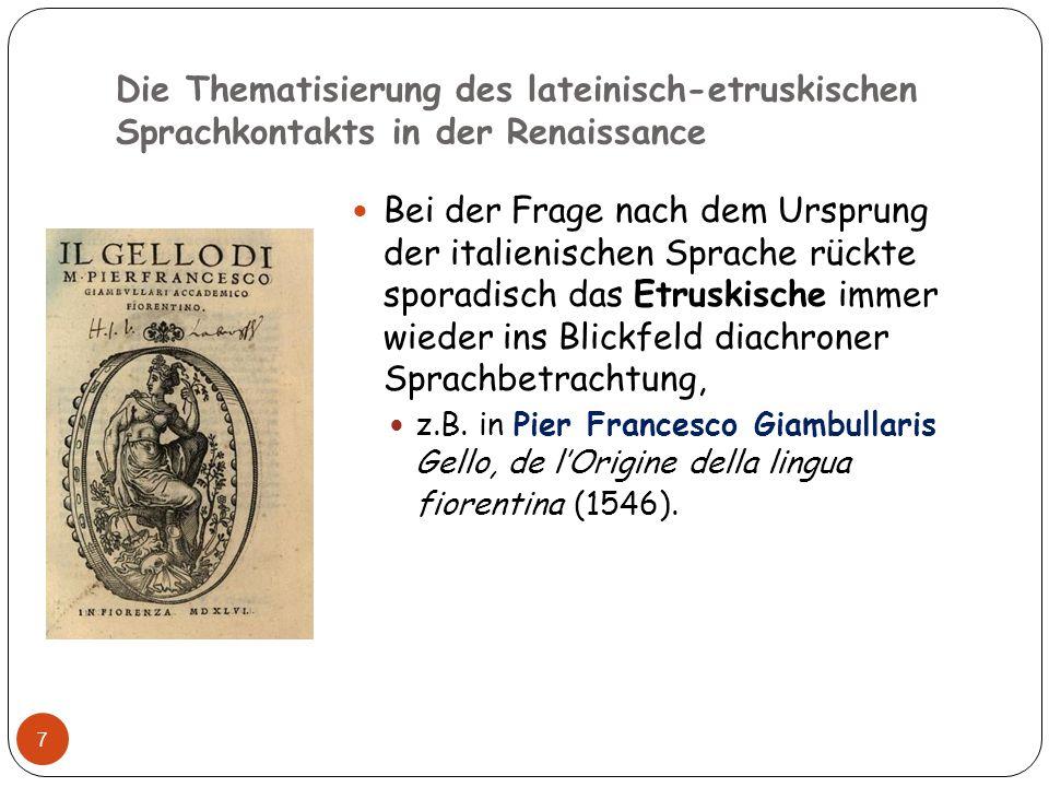Die Thematisierung des lateinisch-etruskischen Sprachkontakts in der Renaissance 7 Bei der Frage nach dem Ursprung der italienischen Sprache rückte sp