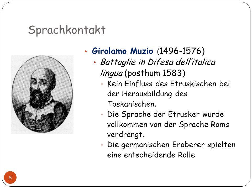 Sprachkontakt 8 Girolamo Muzio ( 1496-1576) Battaglie in Difesa dellitalica lingua (posthum 1583) Kein Einfluss des Etruskischen bei der Herausbildung