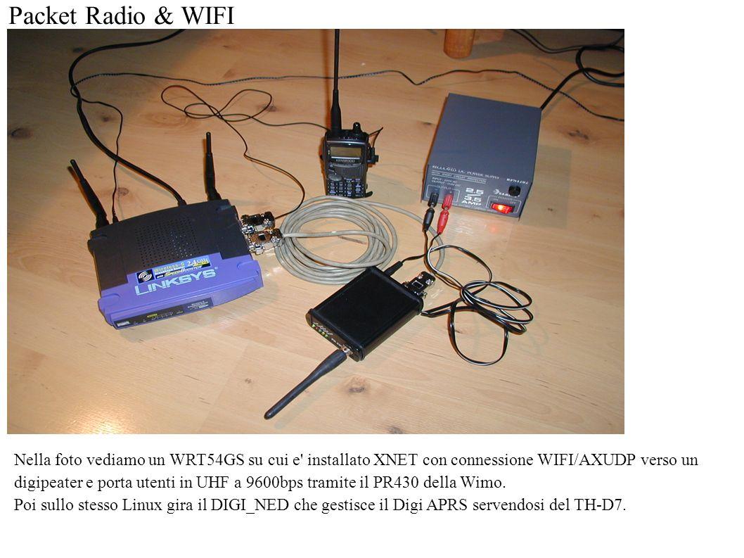 Packet Radio & WIFI Nella foto vediamo un WRT54GS su cui e installato XNET con connessione WIFI/AXUDP verso un digipeater e porta utenti in UHF a 9600bps tramite il PR430 della Wimo.