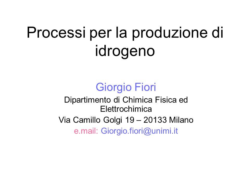 Processi per la produzione di idrogeno Giorgio Fiori Dipartimento di Chimica Fisica ed Elettrochimica Via Camillo Golgi 19 – 20133 Milano e.mail: Gior