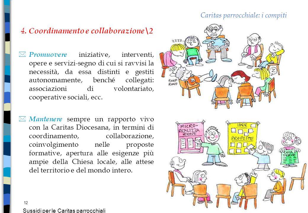 12 Sussidi per le Caritas parrocchiali 4. Coordinamento e collaborazione\2 * Promuovere iniziative, interventi, opere e servizi-segno di cui si ravvis