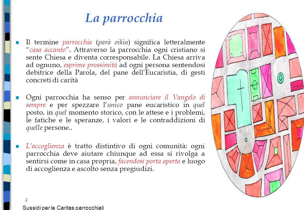 2 Sussidi per le Caritas parrocchiali n Il termine parrocchia ( parà oikìa ) significa letteralmente casa accanto. Attraverso la parrocchia ogni crist