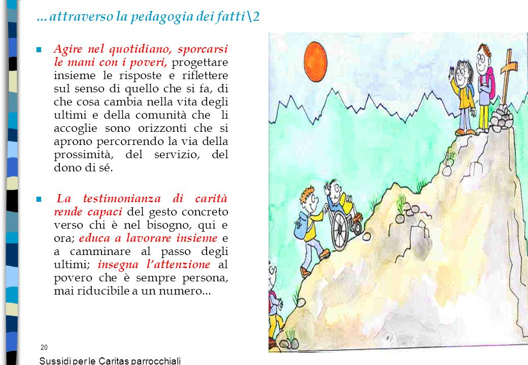 20 Sussidi per le Caritas parrocchiali …attraverso la pedagogia dei fatti\2 n Agire nel quotidiano, sporcarsi le mani con i poveri, progettare insieme