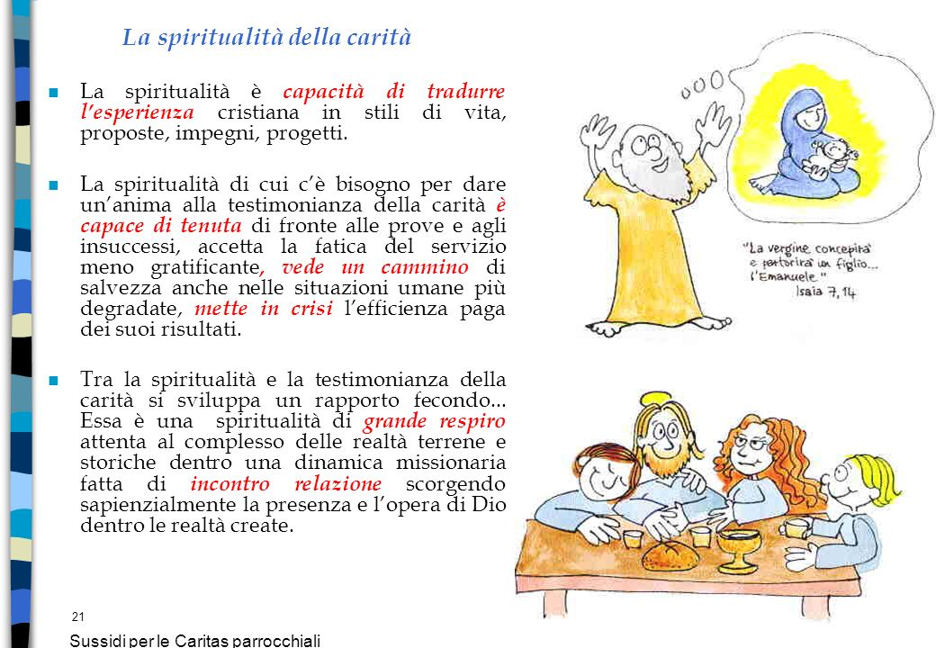 21 Sussidi per le Caritas parrocchiali La spiritualità della carità n La spiritualità è capacità di tradurre lesperienza cristiana in stili di vita, p