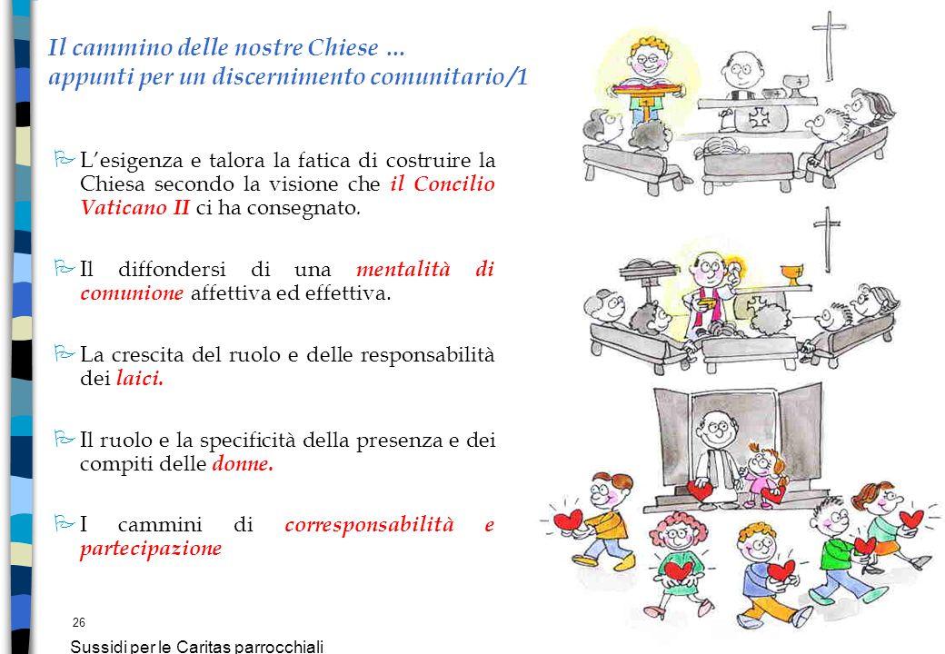 26 Sussidi per le Caritas parrocchiali Il cammino delle nostre Chiese … appunti per un discernimento comunitario /1 P Lesigenza e talora la fatica di