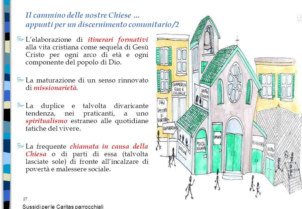 27 Sussidi per le Caritas parrocchiali Il cammino delle nostre Chiese … appunti per un discernimento comunitario /2 P Lelaborazione di itinerari forma