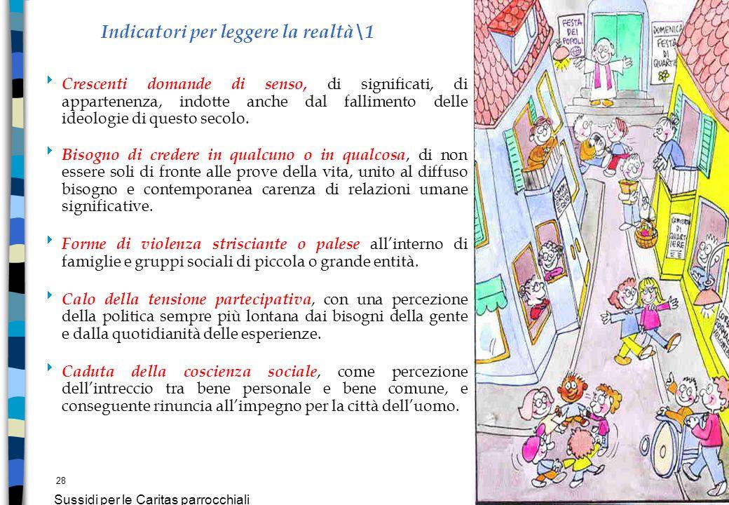 28 Sussidi per le Caritas parrocchiali Indicatori per leggere la realtà\1 Crescenti domande di senso, di significati, di appartenenza, indotte anche d
