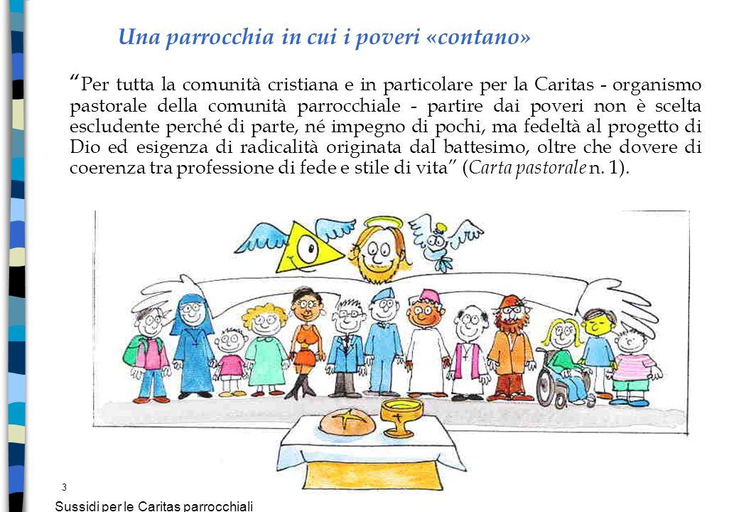 3 Sussidi per le Caritas parrocchiali Una parrocchia in cui i poveri «contano» Per tutta la comunità cristiana e in particolare per la Caritas - organ