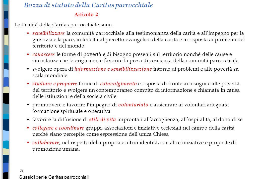 32 Sussidi per le Caritas parrocchiali Bozza di statuto della Caritas parrocchiale Articolo 2 Le finalità della Caritas parrocchiale sono: sensibilizz