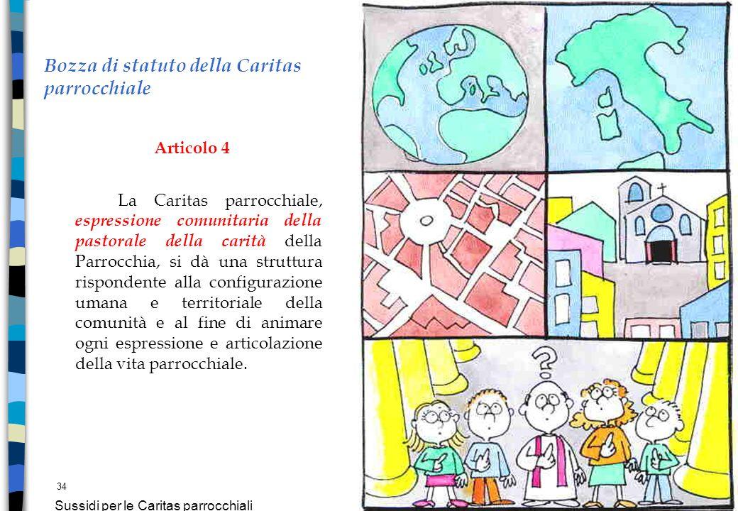 34 Sussidi per le Caritas parrocchiali Bozza di statuto della Caritas parrocchiale Articolo 4 La Caritas parrocchiale, espressione comunitaria della p
