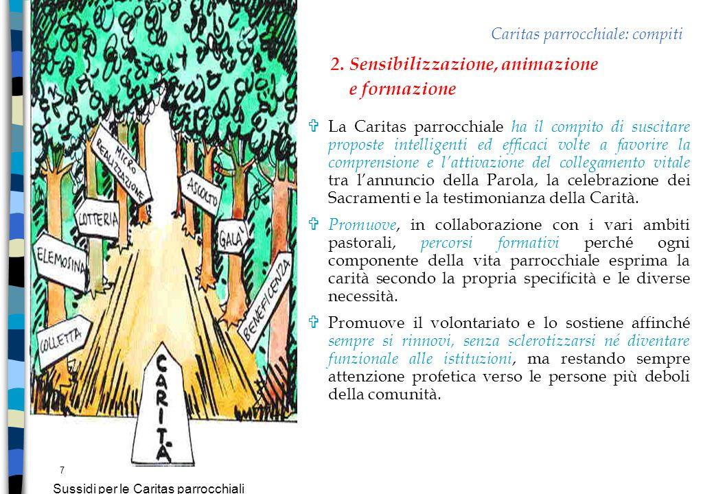 7 Sussidi per le Caritas parrocchiali VLa Caritas parrocchiale ha il compito di suscitare proposte intelligenti ed efficaci volte a favorire la compre