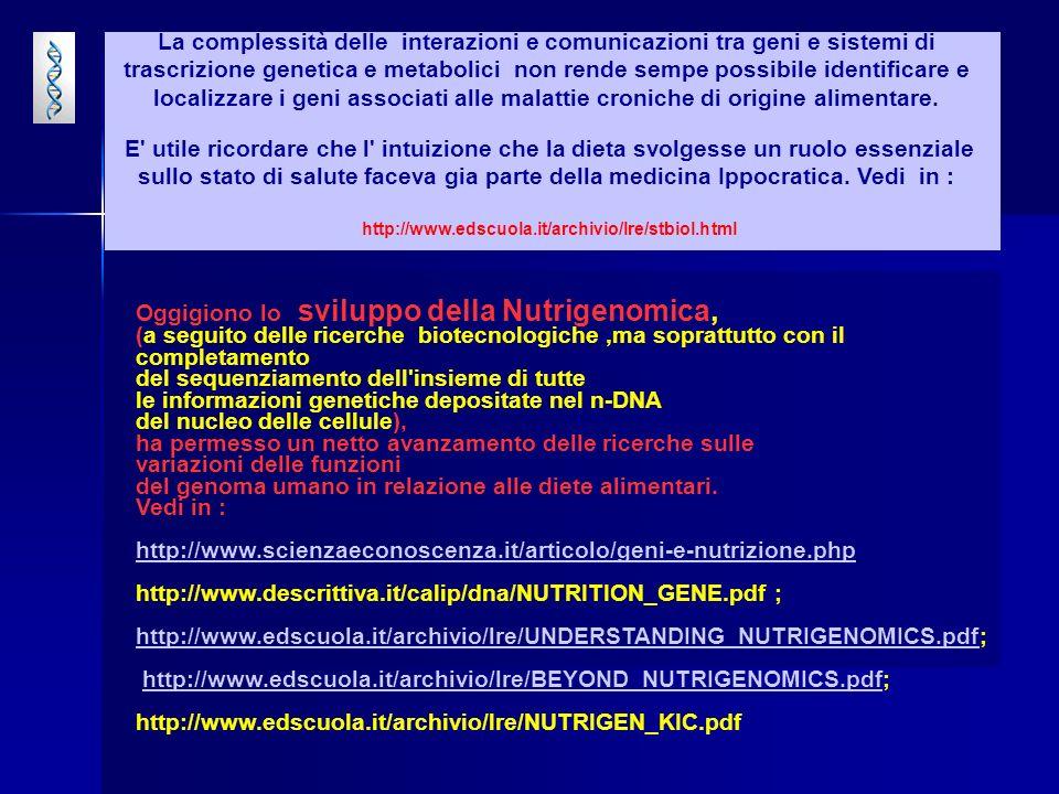 Oggigiono lo sviluppo della Nutrigenomica, (a seguito delle ricerche biotecnologiche,ma soprattutto con il completamento del sequenziamento dell insieme di tutte le informazioni genetiche depositate nel n-DNA del nucleo delle cellule), ha permesso un netto avanzamento delle ricerche sulle variazioni delle funzioni del genoma umano in relazione alle diete alimentari.