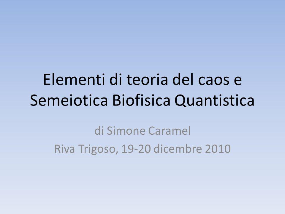 Elementi di teoria del caos e Semeiotica Biofisica Quantistica di Simone Caramel Riva Trigoso, 19-20 dicembre 2010
