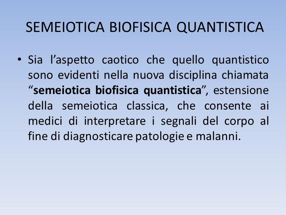 SEMEIOTICA BIOFISICA QUANTISTICA Sia laspetto caotico che quello quantistico sono evidenti nella nuova disciplina chiamatasemeiotica biofisica quantis