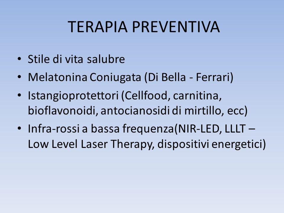 TERAPIA PREVENTIVA Stile di vita salubre Melatonina Coniugata (Di Bella - Ferrari) Istangioprotettori (Cellfood, carnitina, bioflavonoidi, antocianosi