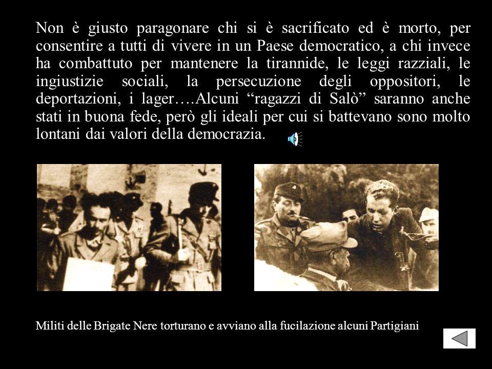 Fascisti I fascisti di Salò, con gli alleati tedeschi,fondarono la loro Repubblica sulla vendetta e sul terrore. I militi della GNR (Guardia Nazionale
