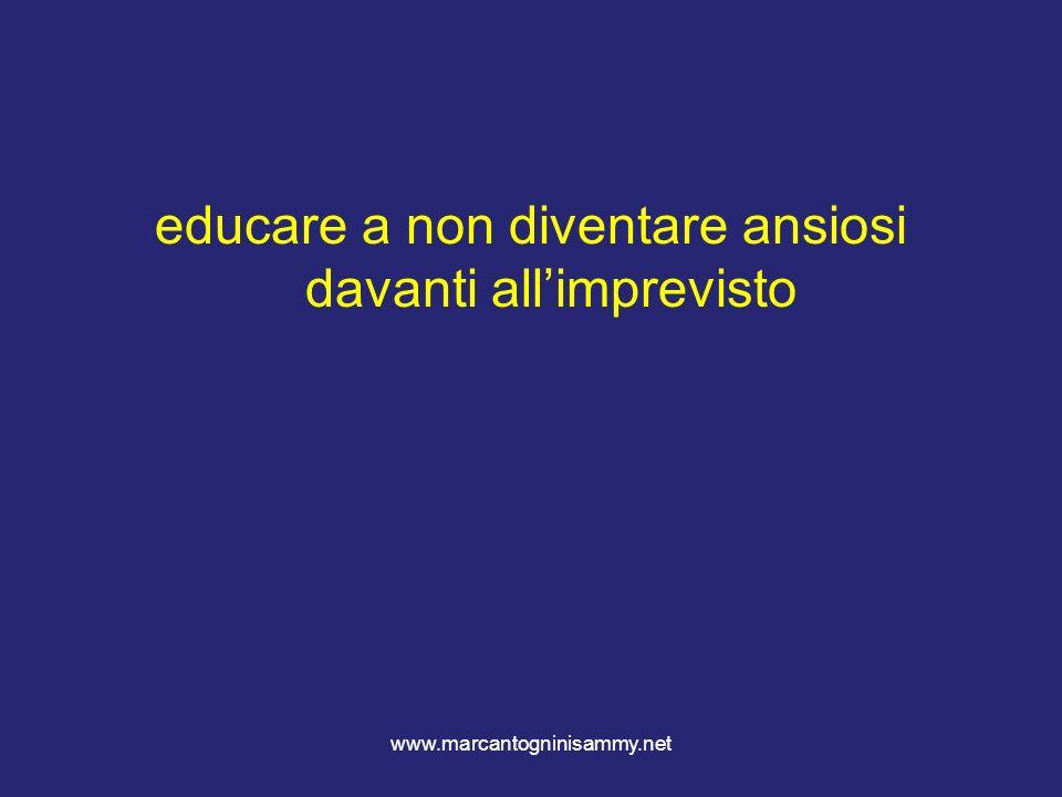 www.marcantogninisammy.net educare a non diventare ansiosi davanti allimprevisto