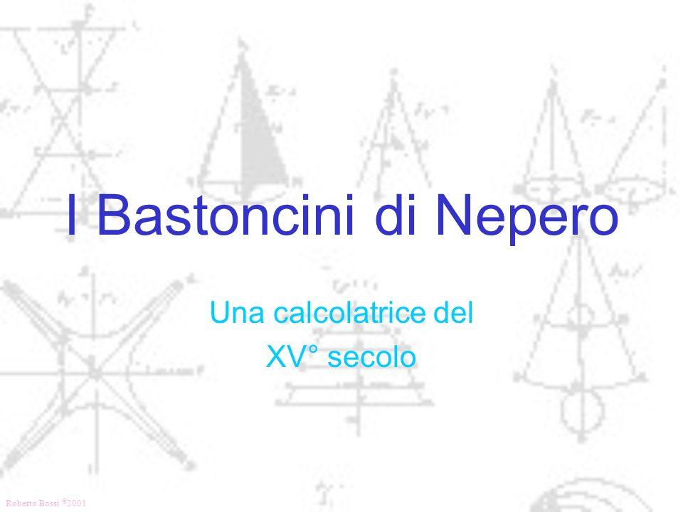 Roberto Bossi © 2001 I Bastoncini di Nepero Una calcolatrice del XV° secolo
