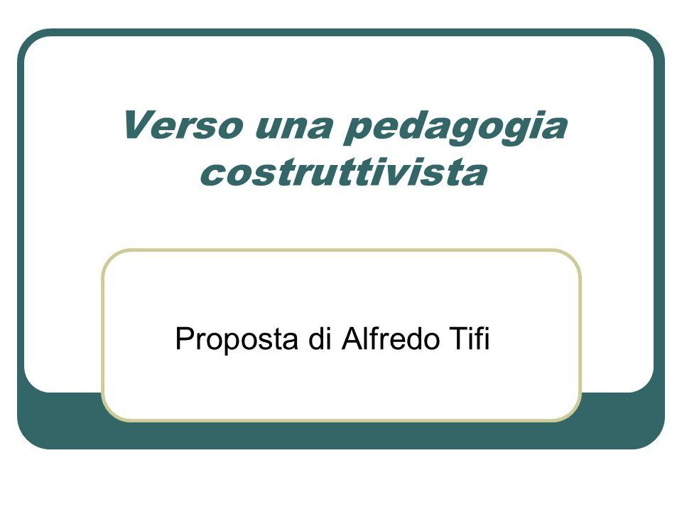 Verso una pedagogia costruttivista Proposta di Alfredo Tifi