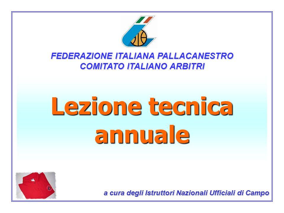 Lezione tecnica annuale a cura degli Istruttori Nazionali Ufficiali di Campo FEDERAZIONE ITALIANA PALLACANESTRO COMITATO ITALIANO ARBITRI