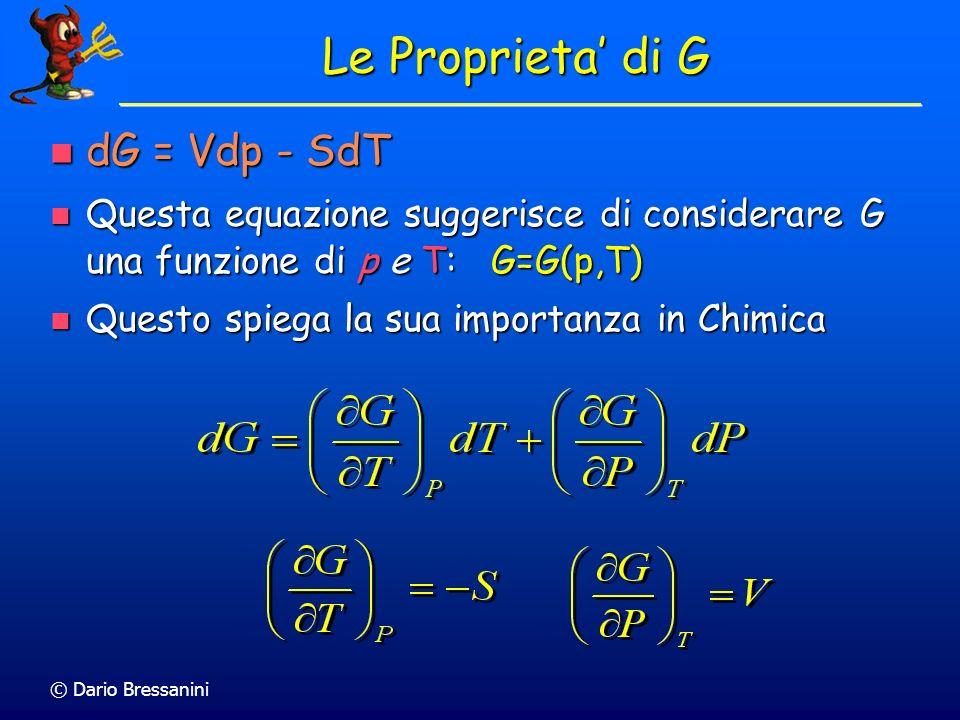 © Dario Bressanini Le Proprieta di G dG = Vdp - SdT dG = Vdp - SdT Questa equazione suggerisce di considerare G una funzione di p e T: G=G(p,T) Questa