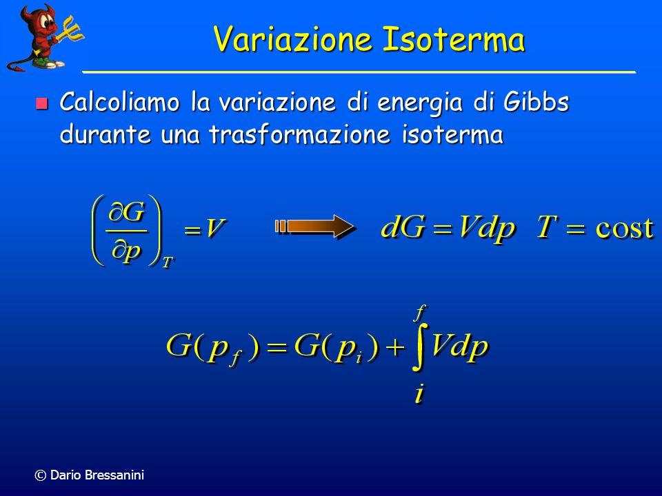 © Dario Bressanini Calcoliamo la variazione di energia di Gibbs durante una trasformazione isoterma Calcoliamo la variazione di energia di Gibbs duran