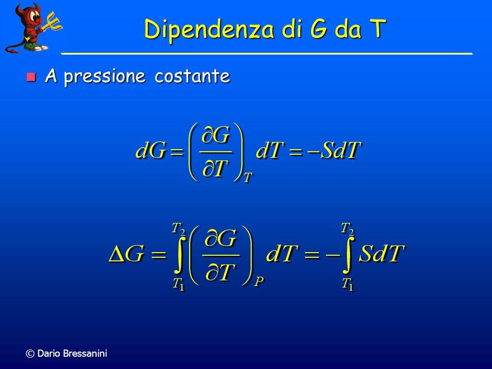 © Dario Bressanini A pressione costante A pressione costante Dipendenza di G da T