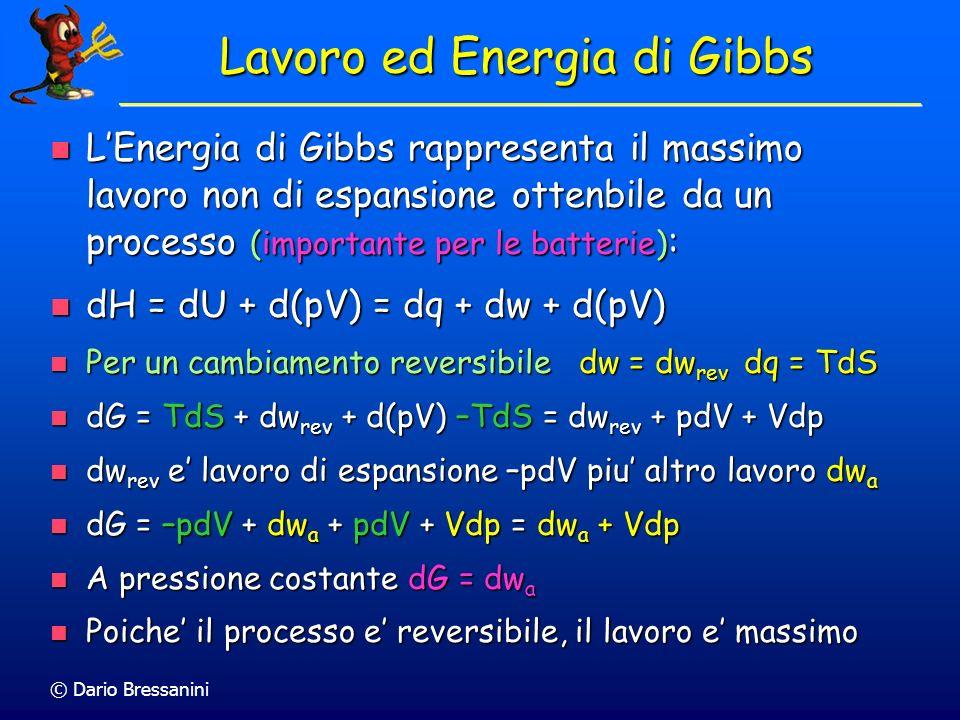 © Dario Bressanini Lavoro ed Energia di Gibbs LEnergia di Gibbs rappresenta il massimo lavoro non di espansione ottenbile da un processo (importante p