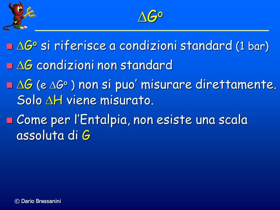 © Dario Bressanini G o G o G o si riferisce a condizioni standard (1 bar) G o si riferisce a condizioni standard (1 bar) G condizioni non standard G c