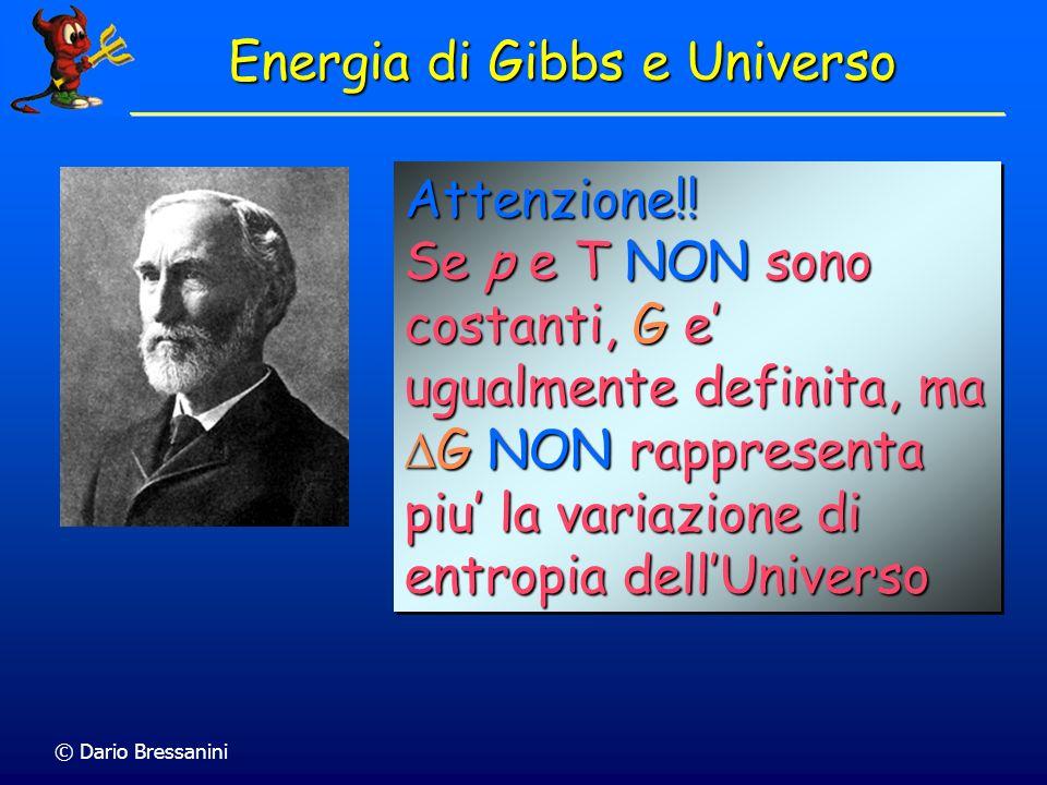 © Dario Bressanini Energia di Gibbs e Universo Attenzione!! Se p e T NON sono costanti, G e ugualmente definita, ma G NON rappresenta piu la variazion