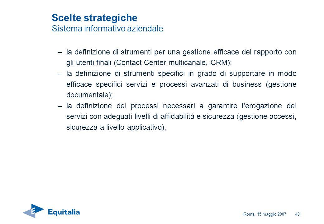Roma, 15 maggio 200743 Scelte strategiche Sistema informativo aziendale –la definizione di strumenti per una gestione efficace del rapporto con gli ut