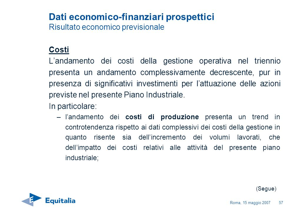 Roma, 15 maggio 200757 Dati economico-finanziari prospettici Risultato economico previsionale Costi Landamento dei costi della gestione operativa nel