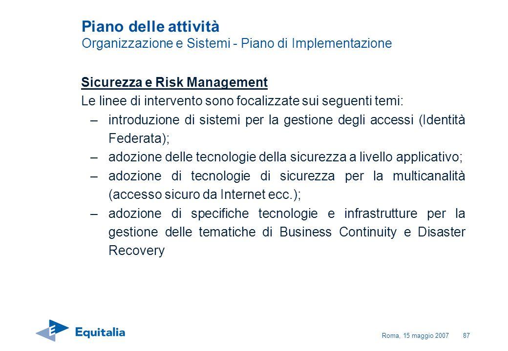 Roma, 15 maggio 200787 Sicurezza e Risk Management Le linee di intervento sono focalizzate sui seguenti temi: –introduzione di sistemi per la gestione