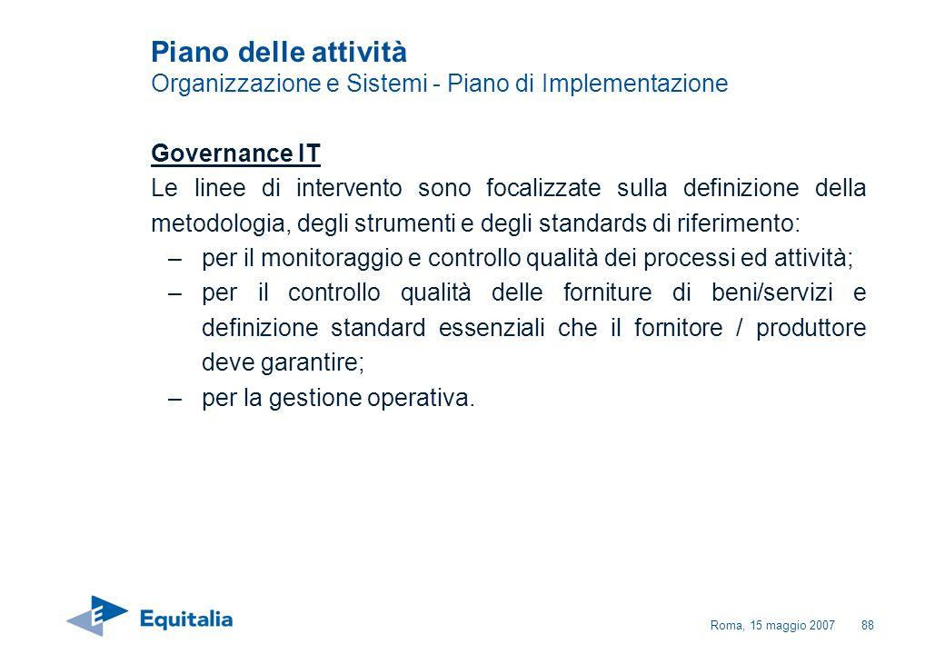 Roma, 15 maggio 200788 Governance IT Le linee di intervento sono focalizzate sulla definizione della metodologia, degli strumenti e degli standards di