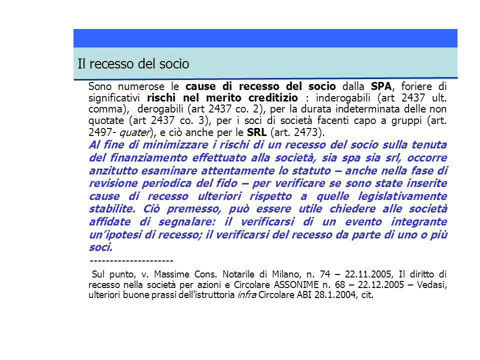 Sono numerose le cause di recesso del socio dalla SPA, foriere di significativi rischi nel merito creditizio : inderogabili (art 2437 ult.