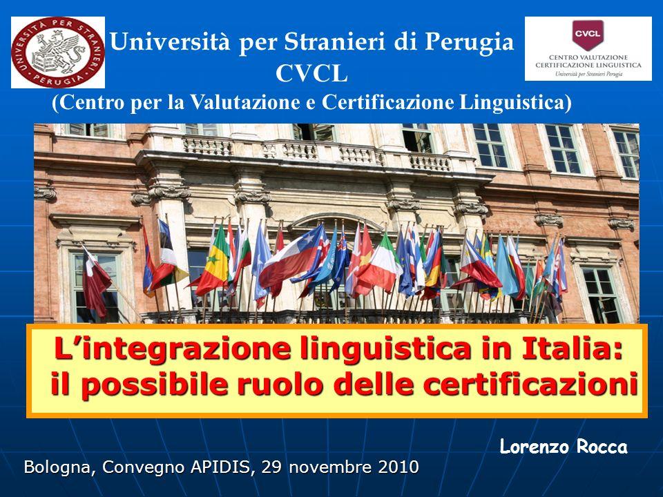 Lorenzo Rocca Università per Stranieri di Perugia CVCL (Centro per la Valutazione e Certificazione Linguistica) Lintegrazione linguistica in Italia: i