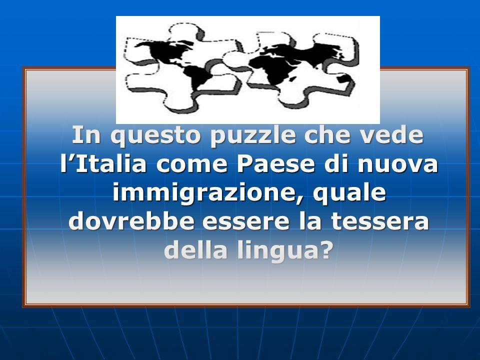 In questo puzzle che vede lItalia come Paese di nuova immigrazione, quale dovrebbe essere la tessera della lingua? In questo puzzle che vede lItalia c