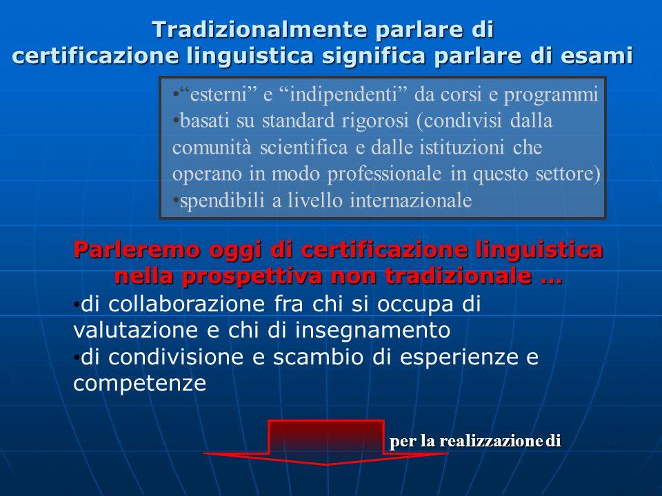 Tradizionalmente parlare di certificazione linguistica significa parlare di esami esterni e indipendenti da corsi e programmi basati su standard rigor