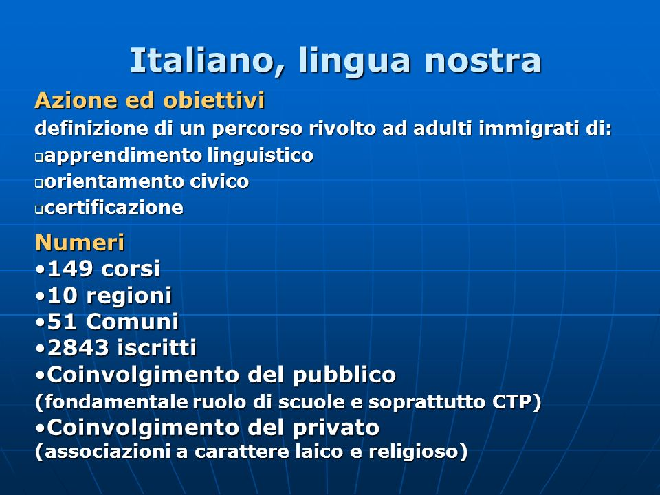 Italiano, lingua nostra Numeri 149 corsi149 corsi 10 regioni10 regioni 51 Comuni51 Comuni 2843 iscritti2843 iscritti Coinvolgimento del pubblicoCoinvo