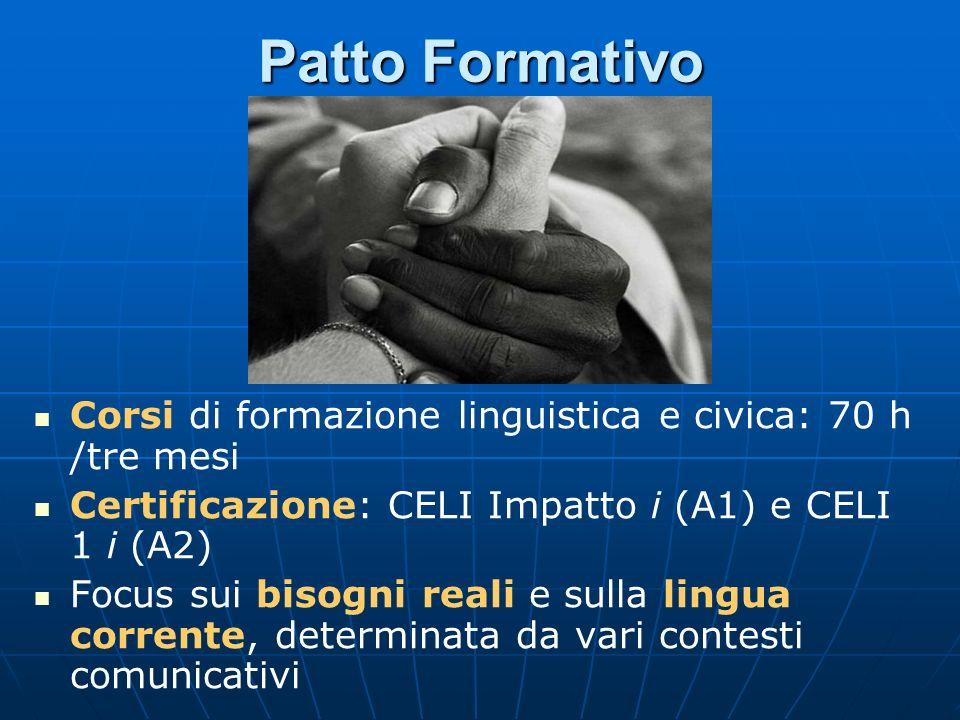 Patto Formativo Corsi di formazione linguistica e civica: 70 h /tre mesi Certificazione: CELI Impatto i (A1) e CELI 1 i (A2) Focus sui bisogni reali e