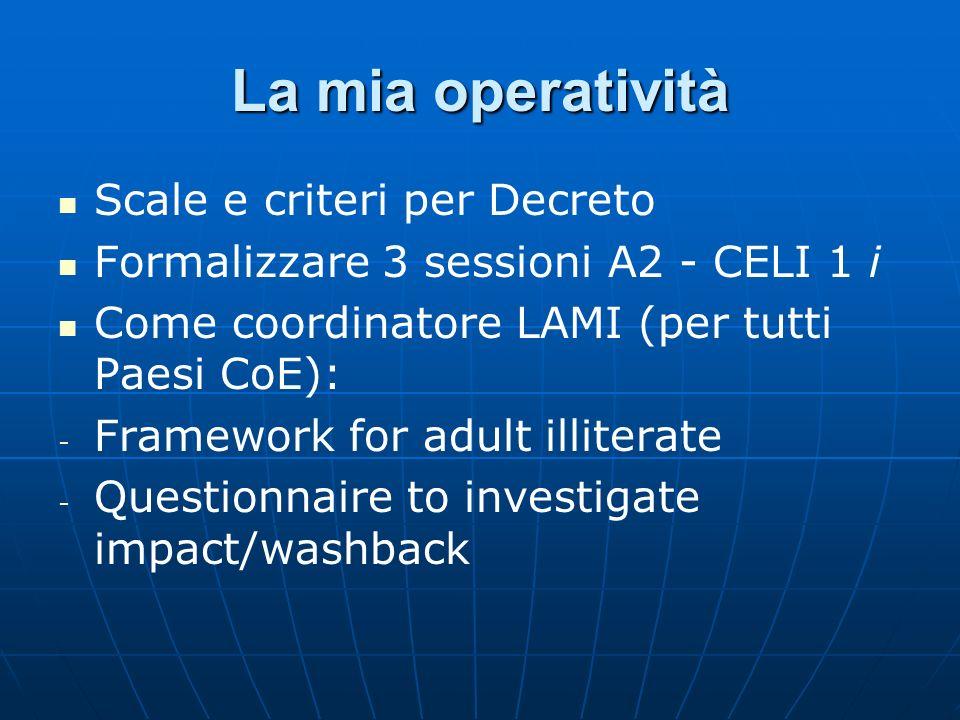 La mia operatività Scale e criteri per Decreto Formalizzare 3 sessioni A2 - CELI 1 i Come coordinatore LAMI (per tutti Paesi CoE): - - Framework for a